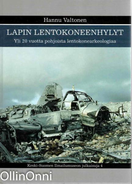 Lapin lentokoneenhylyt : yli 20 vuotta pohjoista lentokonearkeologiaa, Hannu Valtonen