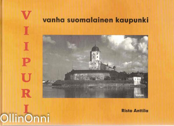 Viipuri vanha suomalainen kaupunki, Risto Anttila