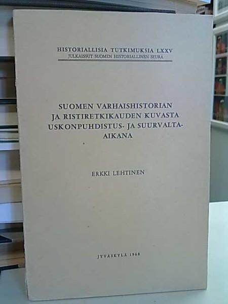 Suomen varhaishistorian ja ristiretkikauden kuvasta uskonpuhdistus- ja suurvalta-aikana, Erkki Lehtinen