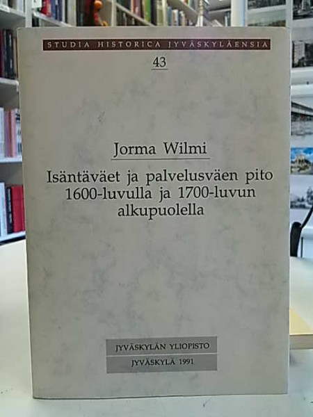 Isäntäväet ja palvelusväen pito 1600-luvulla ja 1700-luvun alkupuolella. Taloudellispohjainentutkimus Turun ja Porin sekä Pohjanmaan läänien maaseudulta., Jorma Wilmi