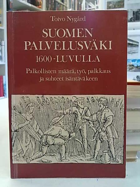 Suomen palvelusväki 1600-luvulla : palkollisten määrä, työ, palkkaus ja suhteet isäntäväkeen, Toivo Nygård