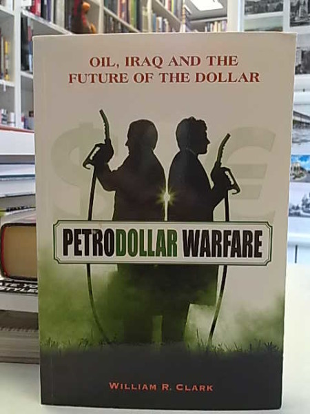 Petrodollar Warfare - Oil, Iraq and the Future of the Dollar, William R. Clark