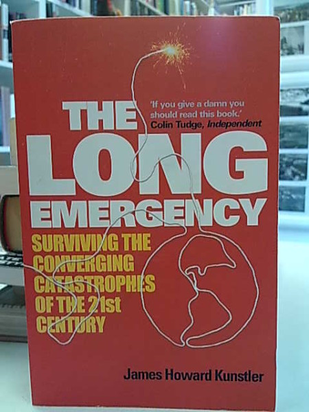 The Long Emergency - Surviving the Converging Catastrophes of the 21st Century, James Howard Kunstler