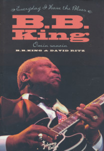 B. B. King omin sanoin : every day I have the blues, B.B King