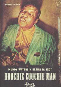 Hoochie Coochie Man : Muddy Watersin elämä ja teot, Robert Gordon