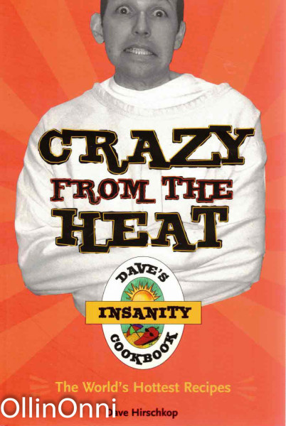 Crazy From the Heat - Dave's Insanity Cookbook, Dave Hirschkop