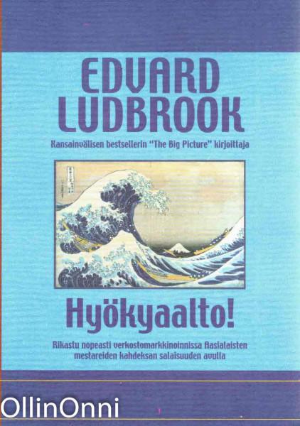Hyökyaalto! - Rikastu nopeasti verkostomarkkinoinnissa Aasialaisten mestareiden kahdeksan salaisuuden avulla, Edvard Ludbrook