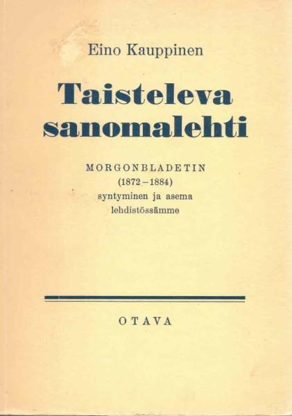 Taisteleva sanomalehti - Morgonbladetin (1872-1884) syntyminen ja asema lehdistössämme, Eino Kauppinen