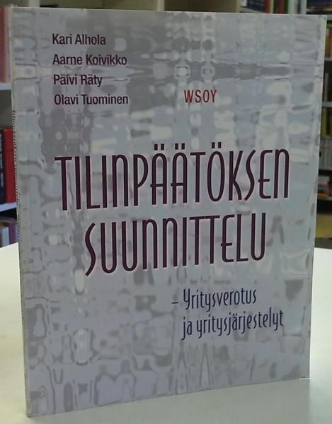 Tilinpäätöksen suunnittelu - Yritysverotus ja yritysjärjestelyt, Kari Alhola