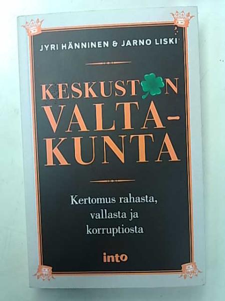 Keskustan valtakunta - Kertomus rahasta, vallasta ja korruptiosta, Jyri Hänninen
