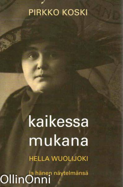 Kaikessa mukana : Hella Wuolijoki ja hänen näytelmänsä, Pirkko Koski