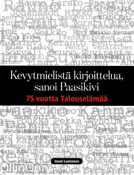Kevytmielistä kirjoittelua, sanoi Paasikivi - 75 vuotta Talouselämää, Jouni Luotonen
