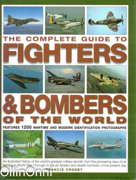 The Complete Guide to Fighters & Bombers of The World, Francis Crosby