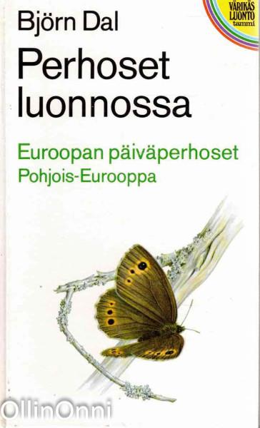 Perhoset luonnossa. Euroopan päiväperhoset. Pohjois-Eurooppa, Björn Dal