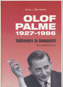 Olof Palme 1927-1986 : valtiomies ja humanisti : elämäkerta, Kjell Östberg