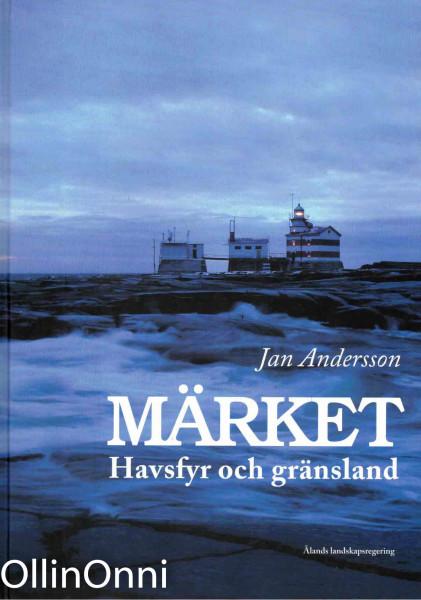 Märket : havsfyr och gränsland, Jan Andersson