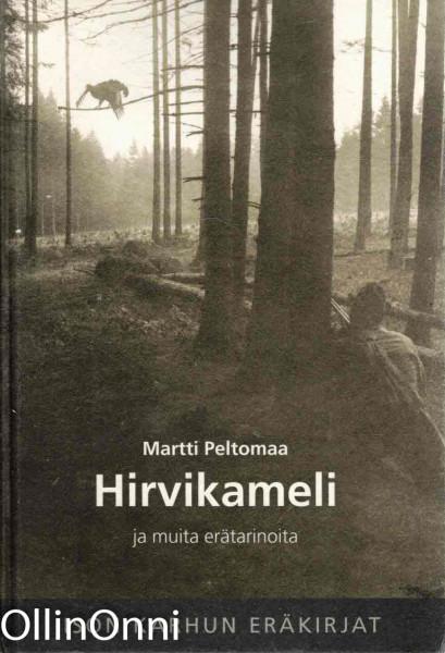Hirvikameli ja muita erätarinoita, Martti Peltomaa