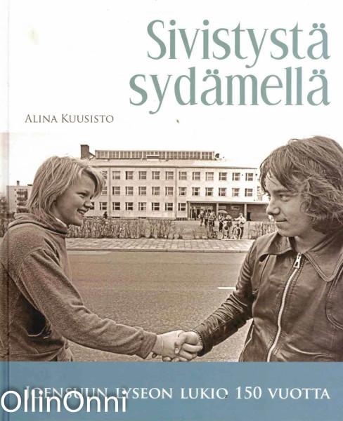Sivistystä sydämellä : Joensuun lyseon lukio 150 vuotta, Alina Kuusisto