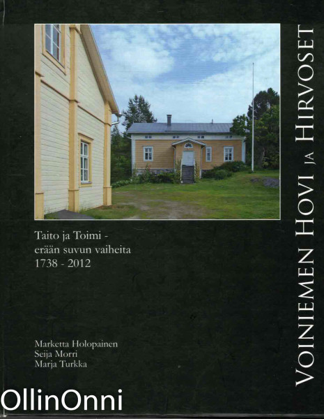 Voiniemen Hovi ja Hirvoset : taito ja toimi : erään suvun vaiheita 1738-2012, Marketta Holopainen