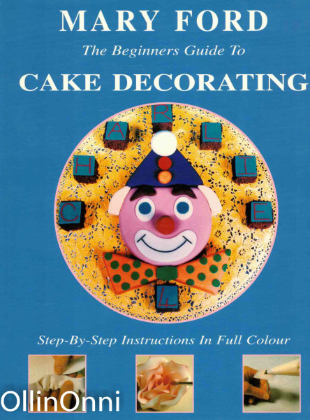 The Beginners Guide To Cake Decorating, Mary Ford
