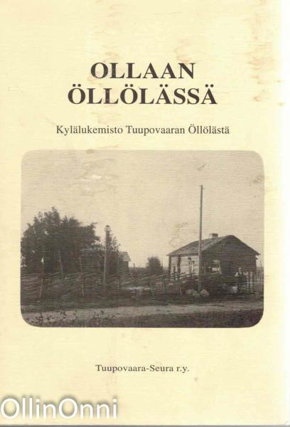 Ollaan Öllölässä - Kylälukemisto Tuupovaaran Öllölästä, Ei tiedossa