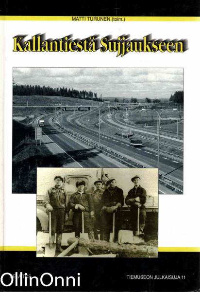Kallantiestä Suijjaukseen : tienrakentamista ja kunnossapitoa Pohjois-Savossa 1939-1993, Matti Turunen