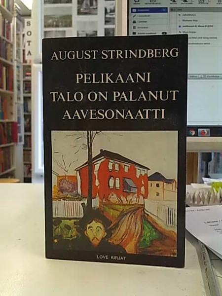 Pelikaani - Talo on palanut - Aavesonaatti, August Strindberg