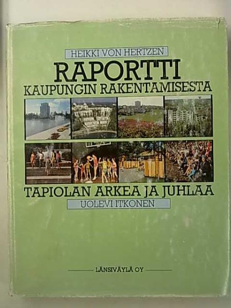 Raportti kaupungin rakentamisesta - Tapiolan arkea ja juhlaa, Hertzen Heikki von - Itkonen Uolevi