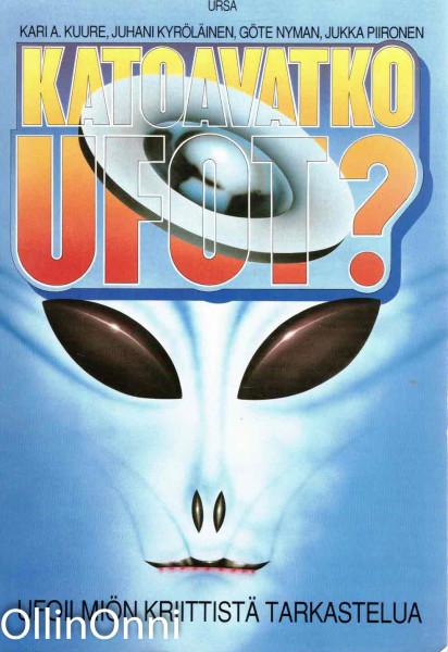 Katoavatko ufot? : ufoilmiön kriittistä tarkastelua, Kari A. Kuure