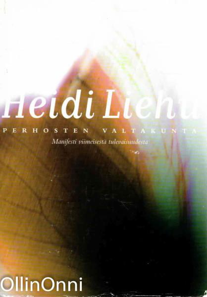 Perhosten valtakunta - Manifesti viimeisestä tulevaisuudesta, Heidi Liehu