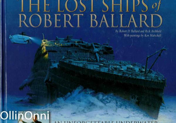 The Lost Ships of Robert Ballard - An Unforgettable Underwater Tour By The World's Leading Deep-Sea Explorer, Robert Ballard