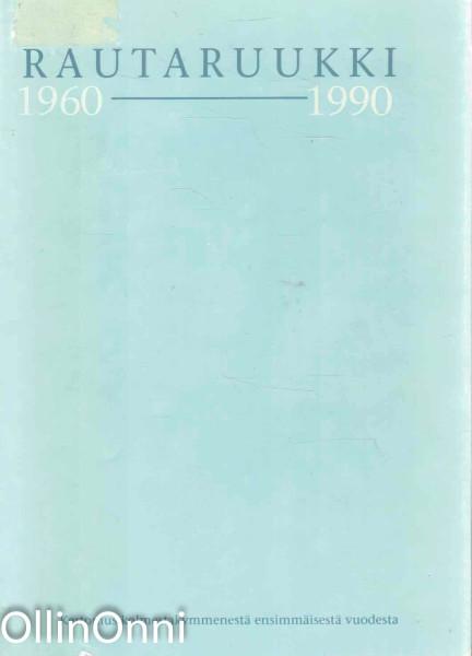 Rautaruukki 1960-1990 : kertomus kolmestakymmenestä ensimmäisestä vuodesta, Unto Luukko