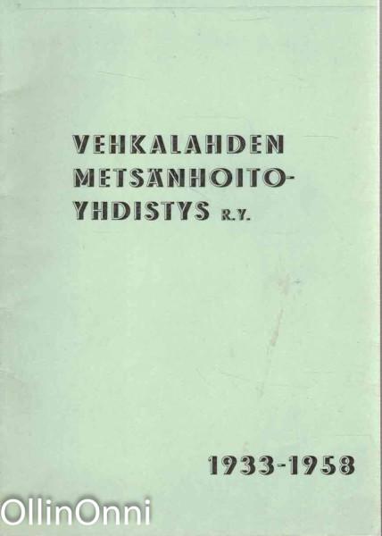 Vehkalahden Metsänhoitoyhdistys r.y. 1933-1958, Ei tiedossa