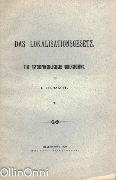 Das Lokalisationsgesetz - Eine Psychophysiologische Untersuchung, I. Uschakoff