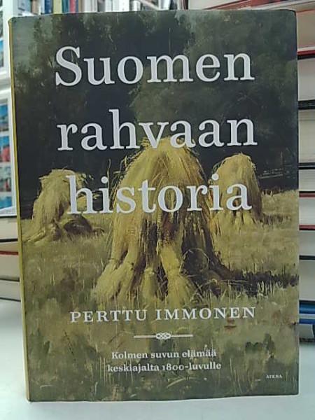 Suomen rahvaan historia - Kolmen suvun elämää keskiajalta 1800-luvulle, Perttu Immonen