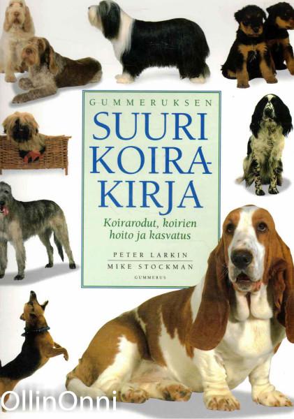 Gummeruksen suuri koirakirja : koirarodut, koirien hoito ja kasvatus, Peter Larkin