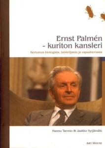 Ernst Palmén : kuriton kansleri : kertomus biologista, taistelijasta ja vapaaherrasta, Hannu Tarmio
