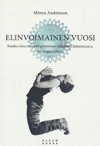 Elinvoimainen vuosi Kuinka tukea terveyttä perinteisen kiinalaisen lääketieteen ja yin-joogan keinoin, Minna Andersson
