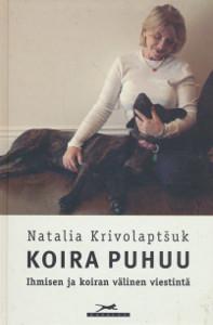 Koira puhuu : ihmisen ja koiran välinen viestintä, Natalia Krivolaptšuk
