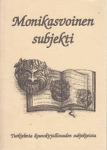 Monikasvoinen subjekti : tutkielmia kaunokirjallisuuden subjekteista, Juha Hyvärinen