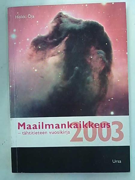 Maailmankaikkeus : tähtitieteen vuosikirja. 2003, Heikki Oja