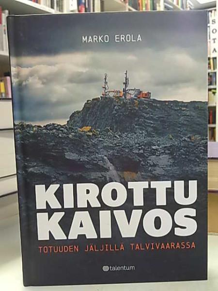 Kirottu kaivos - totuuden jäljillä Talvivaarassa, Marko Erola