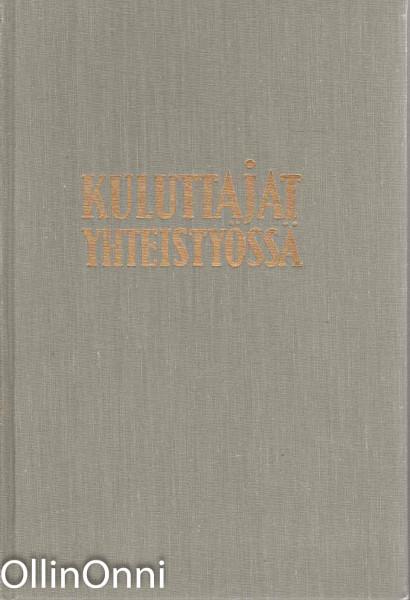 Kuluttajat yhteistyössä - Suomen yhteisen osuuskauppaliikkeen vaiheet vuoteen 1917 ja katsaus edistysmielisen osuuskauppaliikkeen toimintaan sen jälkeen, Esko Aaltonen