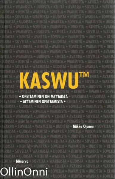 KaswuTM : opettaminen on myymistä, myyminen opettamista, Mikko Ojanen