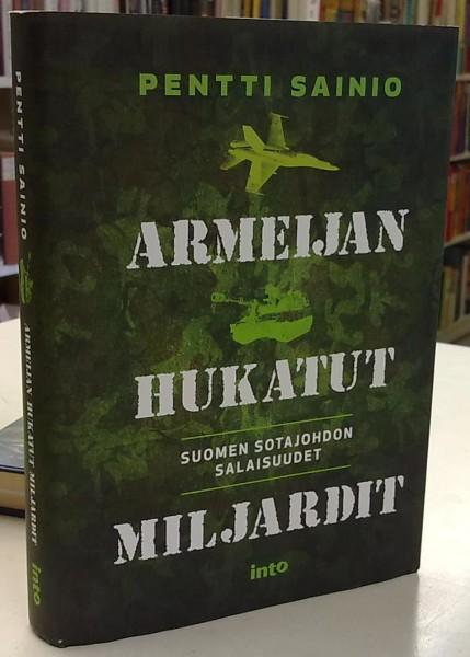 Armeijan hukatut miljardit - Suomen sotajohdon salaisuudet, Pentti Sainio