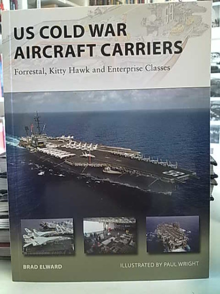 US Cold War Aircraft Carriers - Forestal, Kitty Hawk and Enterprise Classes (New Vanguard 211), Brad Elward
