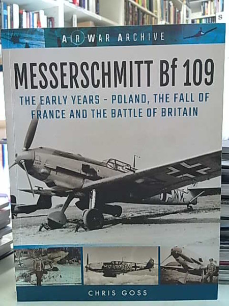 Messerschmitt Bf 109 - The Early Years - Poland, the Fall of France and the Battle of Britain, Chris Goss