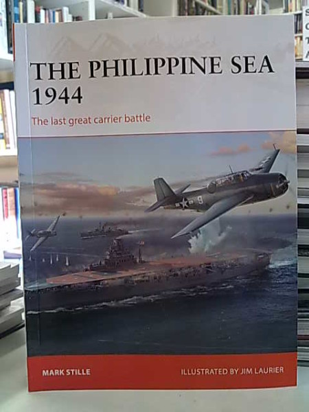 The Philippine Sea 1944 - The last great carrier battle (Osprey Campaign 313), Mark Stille