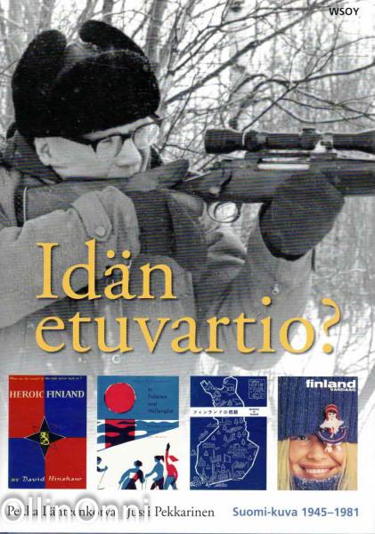 Idän etuvartio? : Suomi-kuva 1945-1981, Pekka Lähteenkorva