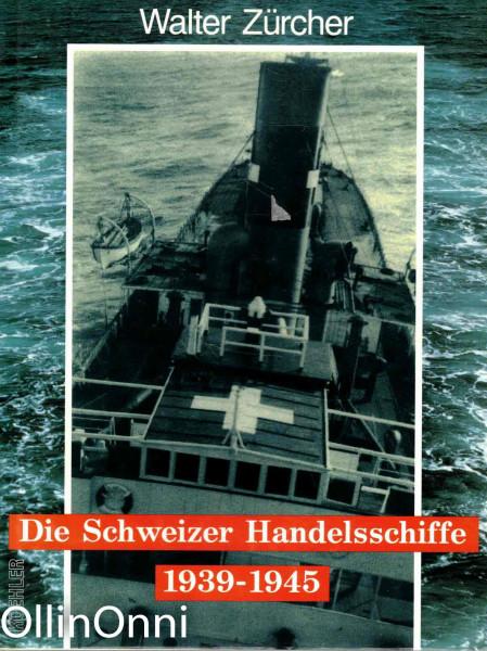 Die Schweizer Handelsschiffe 1939-1945, Walter Zurcher